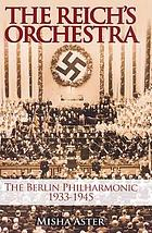 The Reich's orchestra : the Berlin Philharmonic 1933-1945