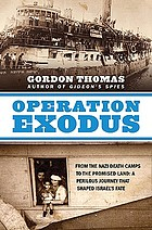 Operation Exodus : from the Nazi death camps to the promised land : a perilous journey that shaped Israel's fate