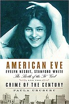 """American Eve : Evelyn Nesbit, Stanford White, the birth of the """"It"""" girl, and the crime of the century"""