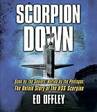 Scorpion down [sunk by the Soviets, buried by the Pentagon : the untold story of the USS Scorpion]