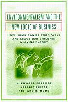 Environmentalism and the new logic of business : how firms can be profitable and leave our children a living planet