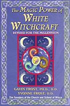The magic power of white witchcraft : revised for the millennium