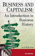 Business and capitalism; an introduction to business history