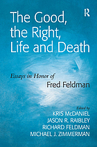 The good, the right, life and death : essays in honor of Fred Feldman