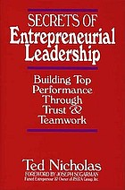 Secrets of entrepreneurial leadership : building top performance through trust & teamwork