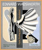 Edward Wadsworth : form, feeling and calculation : the complete paintings and drawings