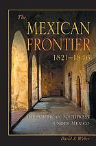 The Mexican frontier, 1821-1846 : the American Southwest under Mexico