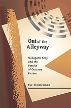 Out of the alleyway : Nakagami Kenji and the poetics of outcaste fiction