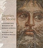 Stories in stone : conserving mosaics of Roman Africa : masterpieces from the national museums of Tunisia