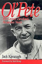 Ol' Pete : the Grover Cleveland Alexander story
