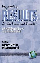 Improving results for children and families : linking collaborative services with school reform efforts