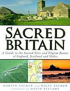 Sacred Britain : a guide to the sacred sites and pilgrim routes of England, Scotland & Wales