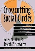 Crosscutting social circles : testing a macrostructural theory of intergroup relations