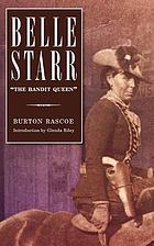 "Belle Starr, ""the Bandit Queen,"" : the true story of the romantic and exciting career of the daring and glamorous lady famed in legend and story throughout the West ... The true facts about the dastardly deeds and the come-uppence of such Dick Turpina, Robin Hoods and Rini Rinaldos as the Youngers, the Jameses, the Daltons, the Starrs, the Doolins and the Jenningses. The real story with court records and contemporary newspaper accounts and testimony of old nesters, here and there, in the Southwest ...Belle Starr : ""the Bandit Queen"""