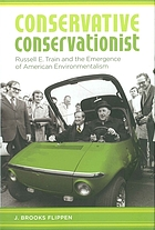 Conservative conservationist : Russell E. Train and the emergence of American environmentalism