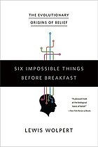 Six impossible things before breakfast : the evolutionary origins of belief