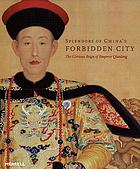 Splendors of China's Forbidden City : the glorious reign of Emperor Qianlong