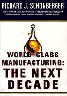 World class manufacturing : the next decade : building power, strength, and value