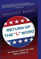 "Return of the ""L"" word : a liberal vision for the new century"