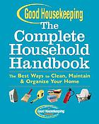 The complete household handbook : the best ways to clean, maintain & organize your home