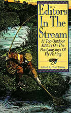 Editors in the stream : eleven top outdoor writers on the purifying joys of fly fishing