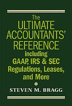 The ultimate accountants' reference : including GAAP, IRS & SEC regulations, leases, and more