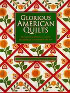 Glorious American quilts : the quilt collection of the Museum of American Folk Art