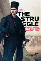The struggle against Russia in the Romanian principalities : a problem in Anglo-Turkish diplomacy, 1821-1854