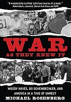 War as they knew it : Woody Hayes, Bo Schembechler, and America in a time of unrest