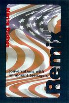 Remix : conversations with immigrant teenagers