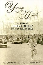 Young at heart : the story of Johnny Kelley, Boston's marathon man