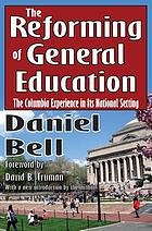 The reforming of general education; the Columbia College experience in its national setting