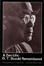 A Zen life : D.T. Suzuki remembered