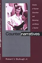 Counternarratives : studies of teacher education and becoming and being a teacher