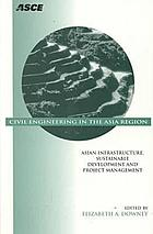 Civil engineering in the Asia Region : Asian infrastructure, sustainable development, and project management : proceedings of the First International Civil Engineering Conference : the Manila Hotel, Manila, Philippines, Februray 19-20, 1998