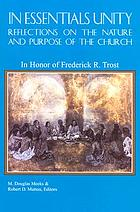 In essentials unity : reflections on the nature and purpose of the church : in honor of Frederick R. Trost