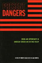 Present dangers : crisis and opportunity in American foreign and defense policy