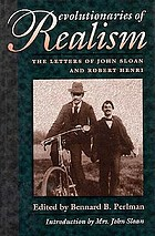 Revolutionaries of realism : the letters of John Sloan and Robert Henri