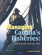 Managing Canada's fisheries : from early days to the year 2000