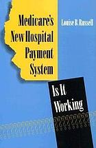 Medicare's new hospital payment system : is it working?