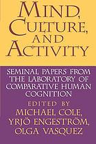 Mind, culture, and activity : seminal papers from the Laboratory of Comparative Human Cognition