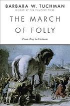 The march of folly : from Troy to Vietnam