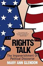 Rights talk : the impoverishment of political discourse