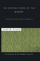 The driving force of the market essays in Austrian economics