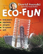 Eco-fun : great projects, experiments, and games for a greener earth