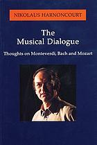 The musical dialogue : thoughts on Monteverdi, Bach, and Mozart