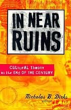 In near ruins : cultural theory at the end of the century