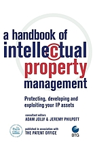 A handbook of intellectual property management : protecting, developing, and exploiting your IP assets