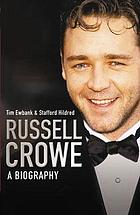 Russell Crowe : the biography