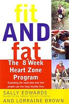 Fit and fat : the 8-week heart zones program